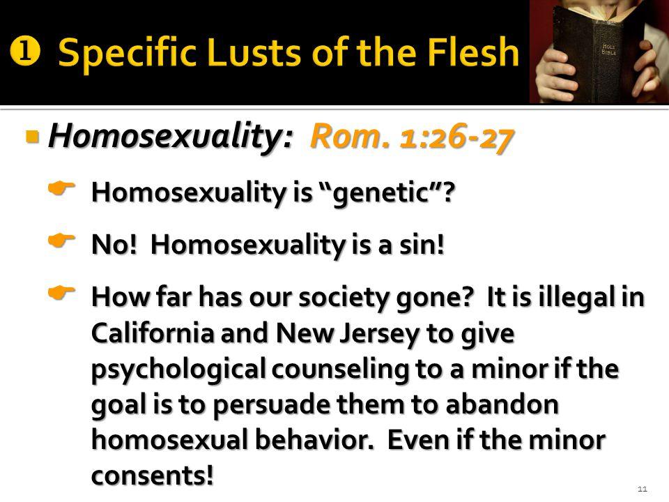  Homosexuality: Rom. 1:26-27  Homosexuality is genetic .