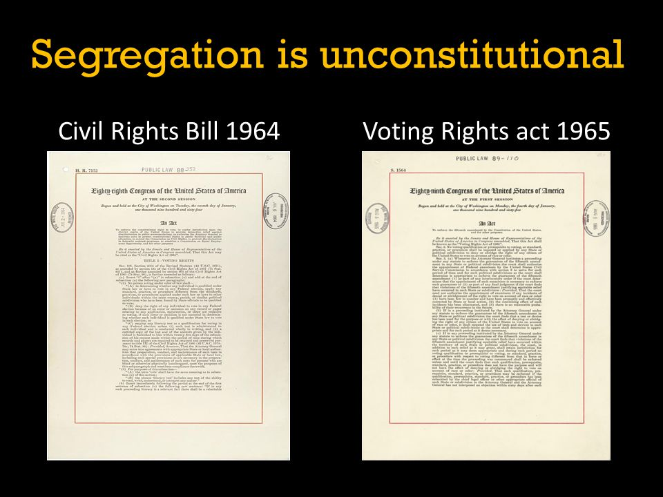 Civil Rights Bill 1964 Voting Rights act 1965 Segregation is unconstitutional