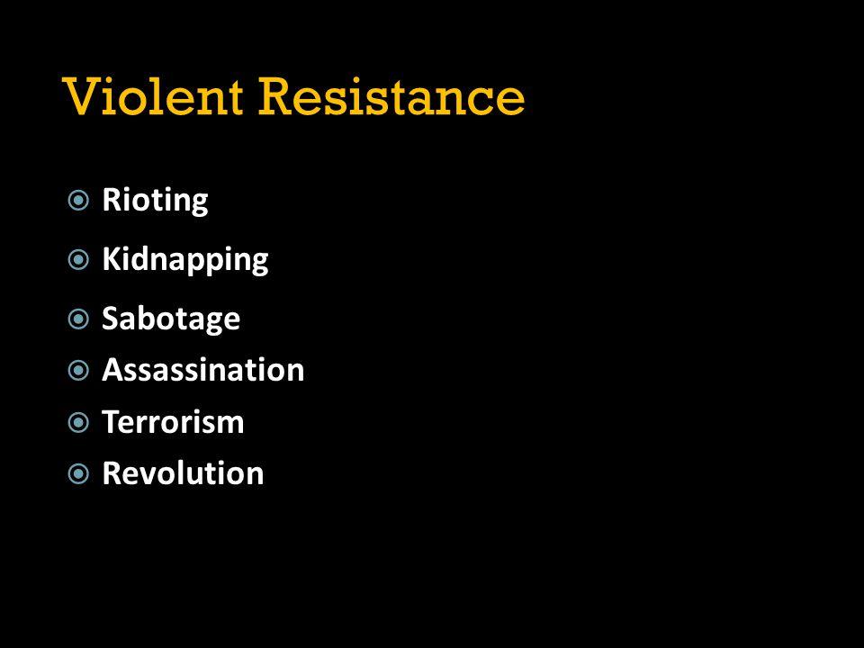 Violent Resistance  Rioting  Kidnapping  Sabotage  Assassination  Terrorism  Revolution