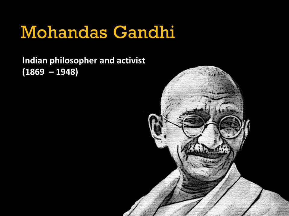 Indian philosopher and activist (1869 – 1948) Mohandas Gandhi