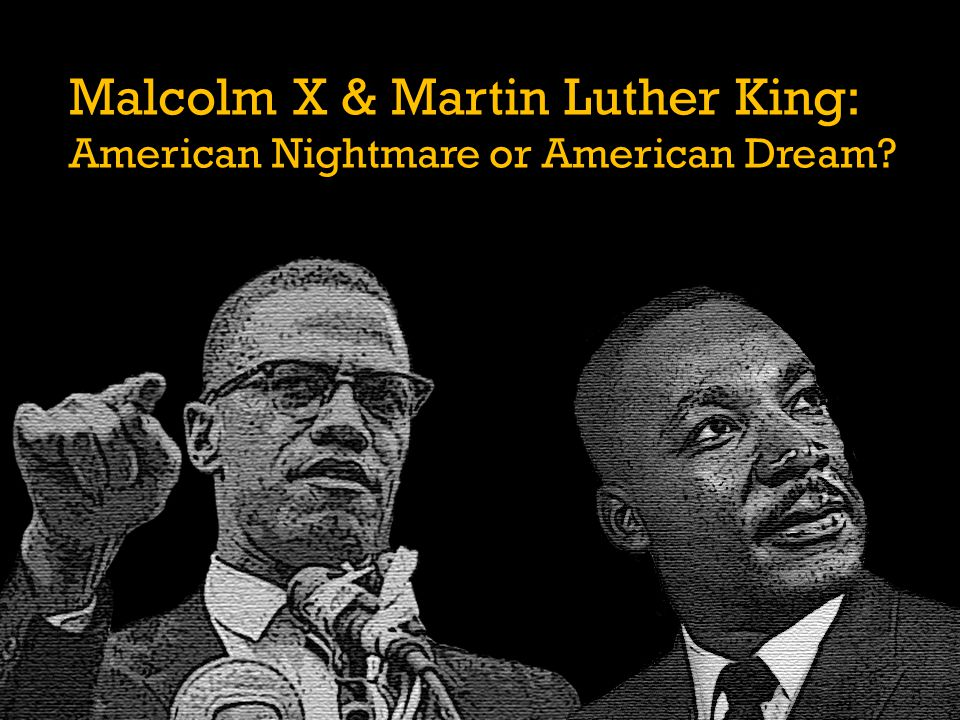 Malcolm X & Martin Luther King: American Nightmare or American Dream?