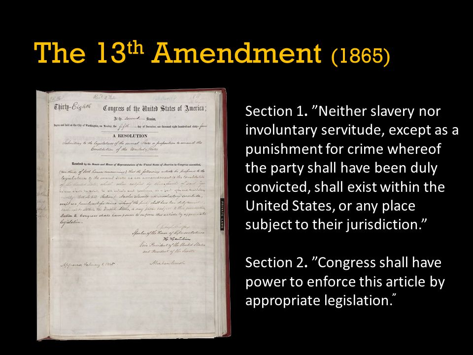"Section 1. ""Neither slavery nor involuntary servitude, except as a punishment for crime whereof the party shall have been duly convicted, shall exist"
