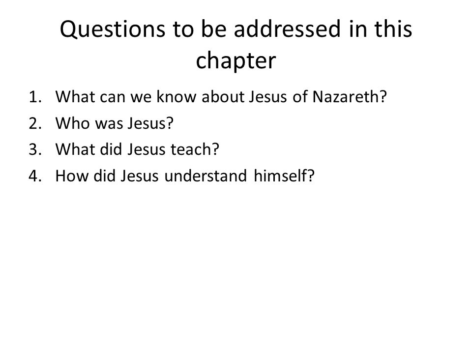Questions to be addressed in this chapter 1.What can we know about Jesus of Nazareth.