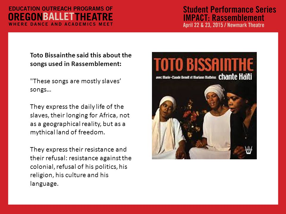 Toto Bissainthe said this about the songs used in Rassemblement: These songs are mostly slaves' songs… They express the daily life of the slaves, their longing for Africa, not as a geographical reality, but as a mythical land of freedom.