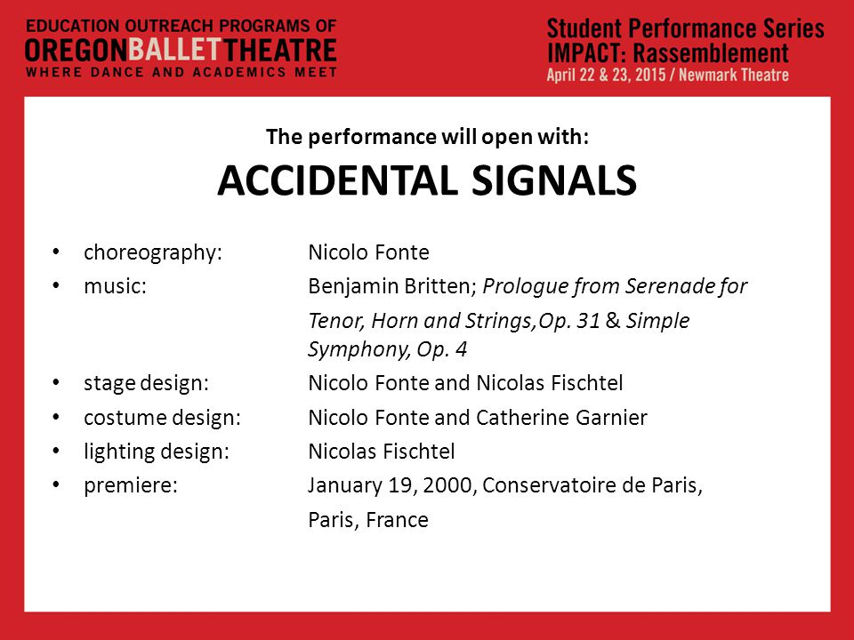 The performance will open with: ACCIDENTAL SIGNALS choreography:Nicolo Fonte music: Benjamin Britten; Prologue from Serenade for Tenor, Horn and Strings,Op.