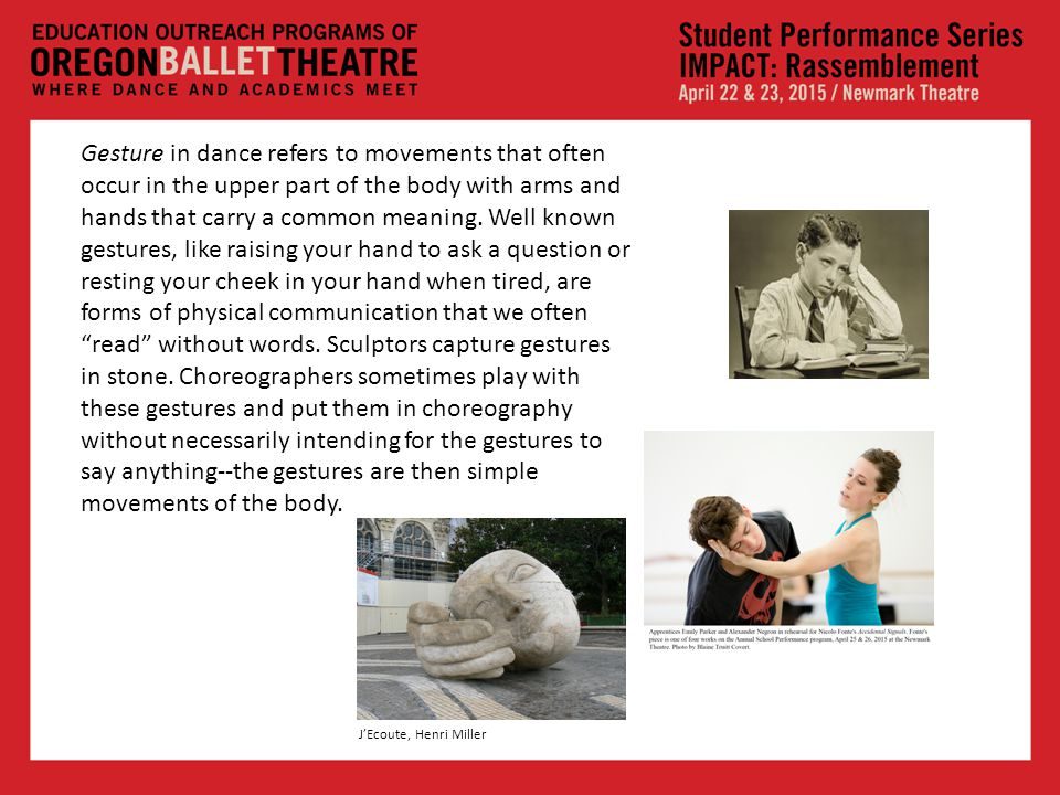 Gesture in dance refers to movements that often occur in the upper part of the body with arms and hands that carry a common meaning.