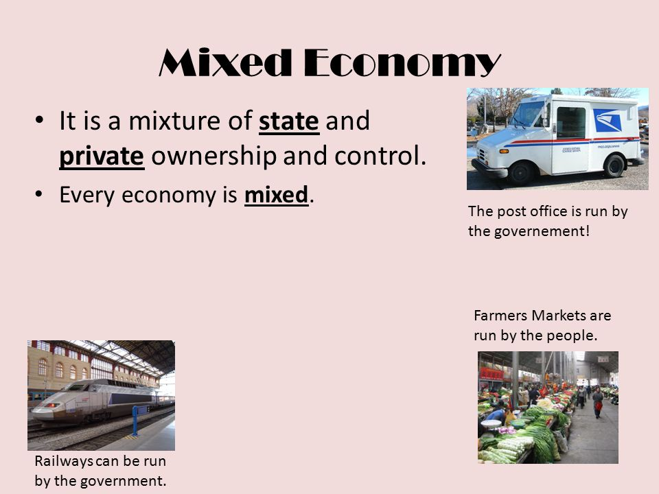 It is a mixture of state and private ownership and control. Every economy is mixed. The post office is run by the governement! Farmers Markets are run