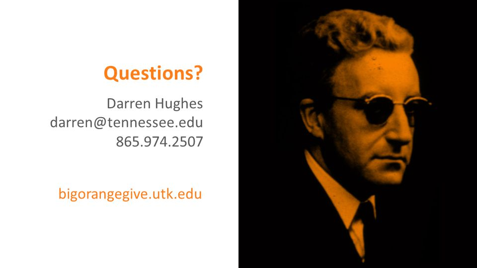 Questions Darren Hughes darren@tennessee.edu 865.974.2507 bigorangegive.utk.edu