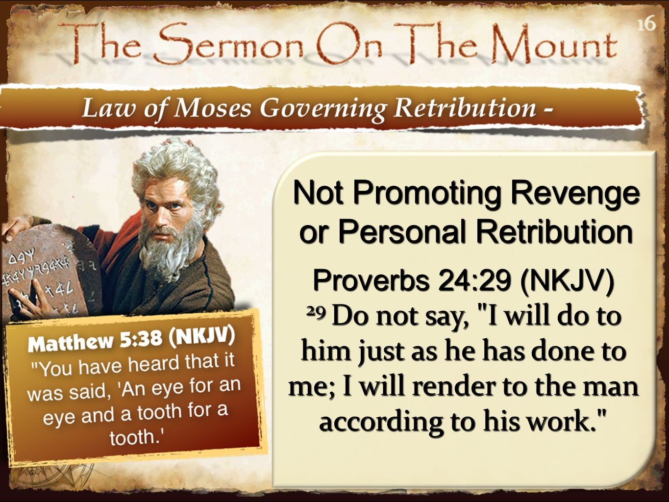 1616 Not Promoting Revenge or Personal Retribution Proverbs 24:29 (NKJV) 29 Do not say, I will do to him just as he has done to me; I will render to the man according to his work.