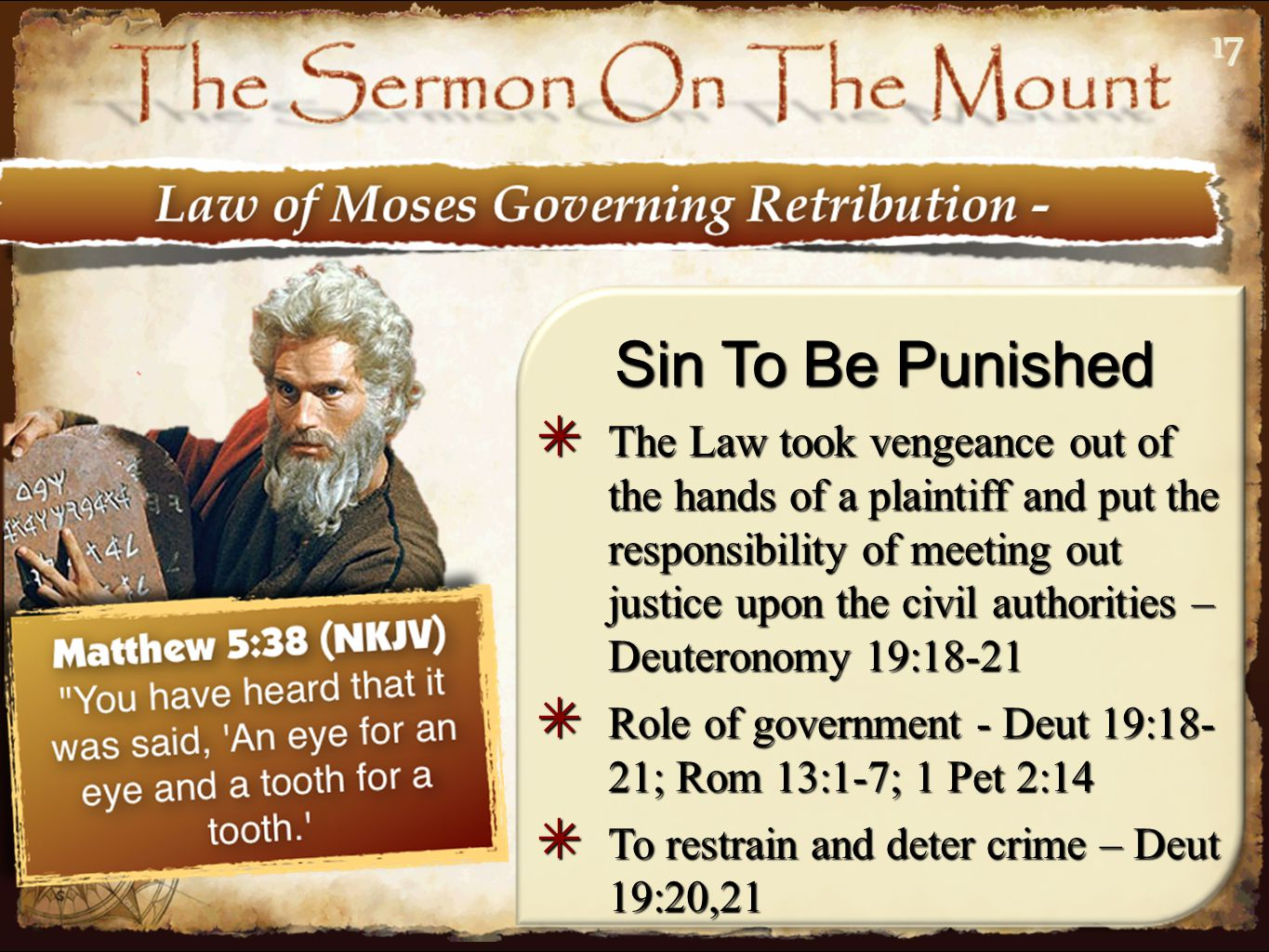 1717 Sin To Be Punished ✴ The Law took vengeance out of the hands of a plaintiff and put the responsibility of meeting out justice upon the civil authorities – Deuteronomy 19:18-21 ✴ Role of government - Deut 19:18- 21; Rom 13:1-7; 1 Pet 2:14 ✴ To restrain and deter crime – Deut 19:20,21