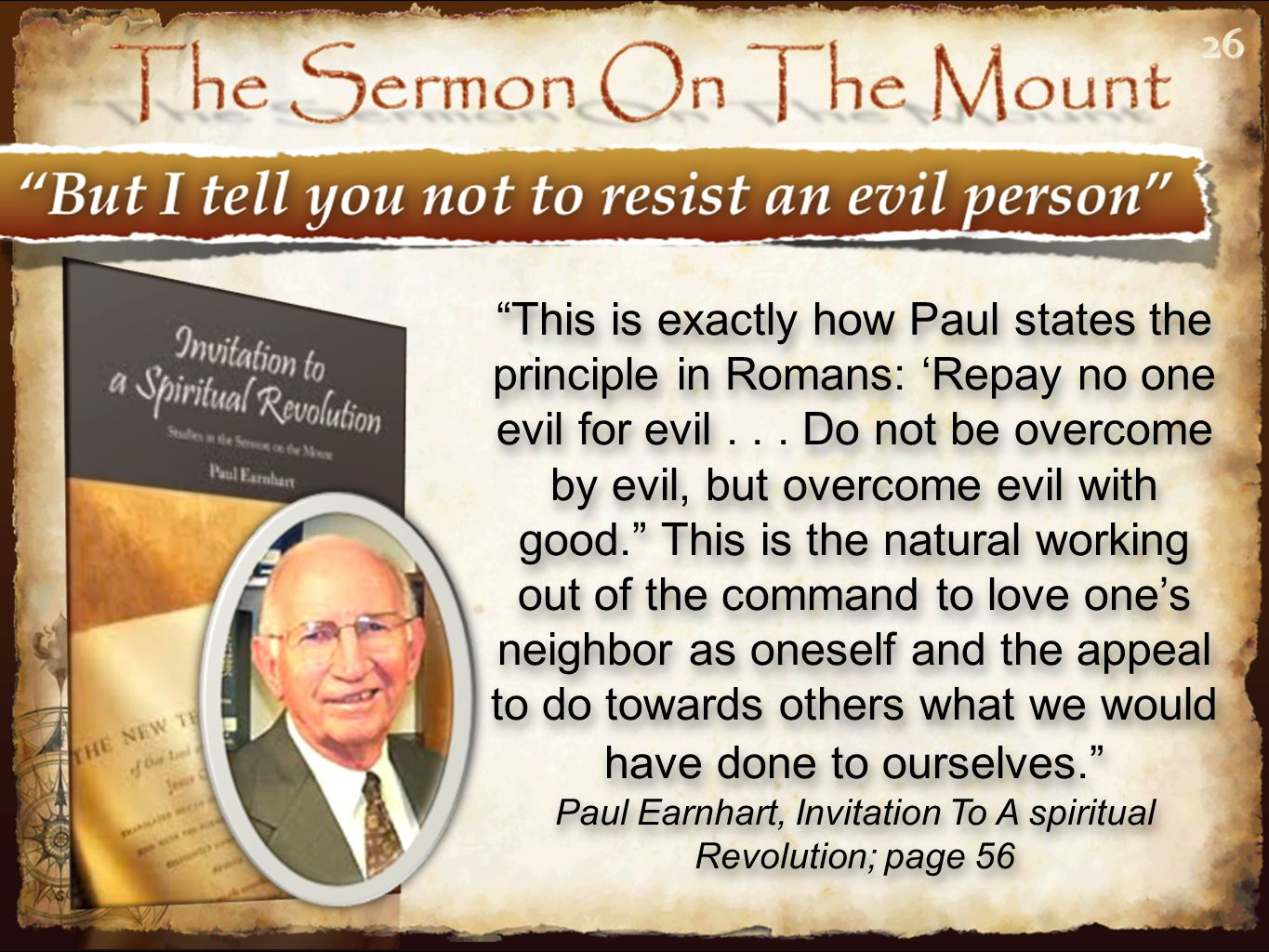 2626 This is exactly how Paul states the principle in Romans: 'Repay no one evil for evil...