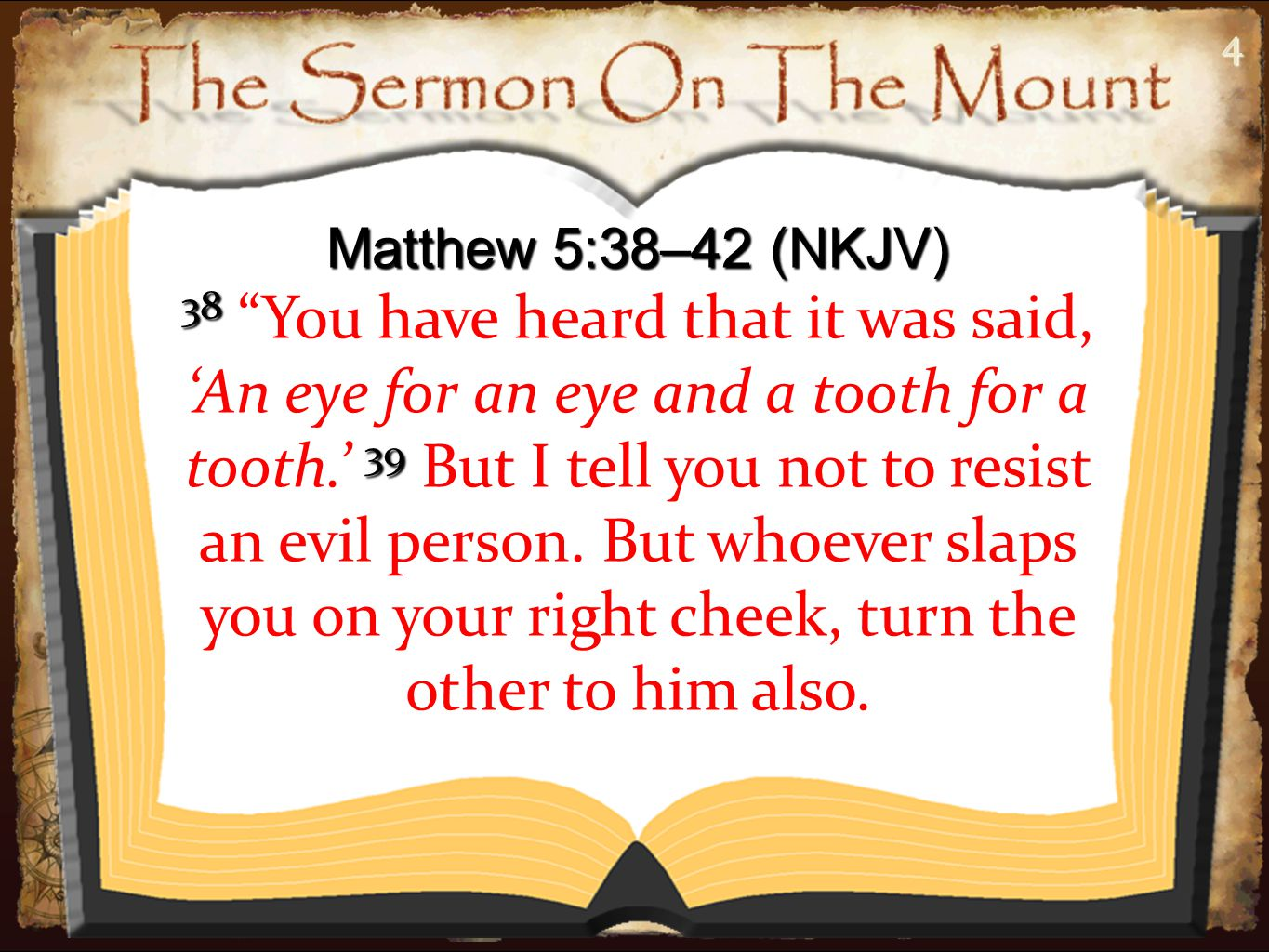 55 Matthew 5:38–42 (NKJV) 40 If anyone wants to sue you and take away your tunic, let him have your cloak also.