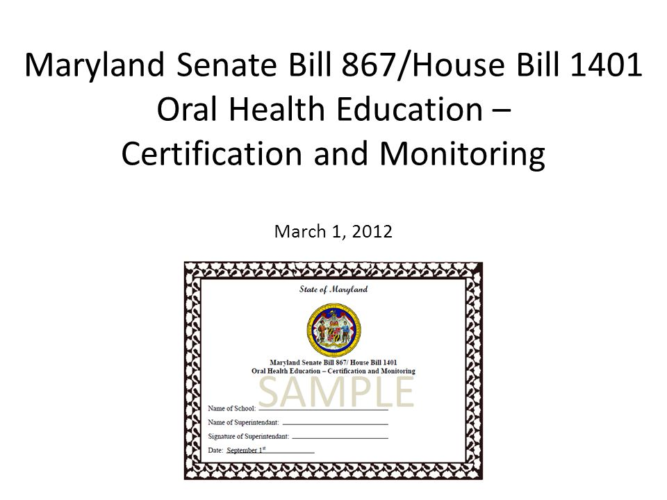 Maryland Senate Bill 867/House Bill 1401 Oral Health Education – Certification and Monitoring March 1, 2012