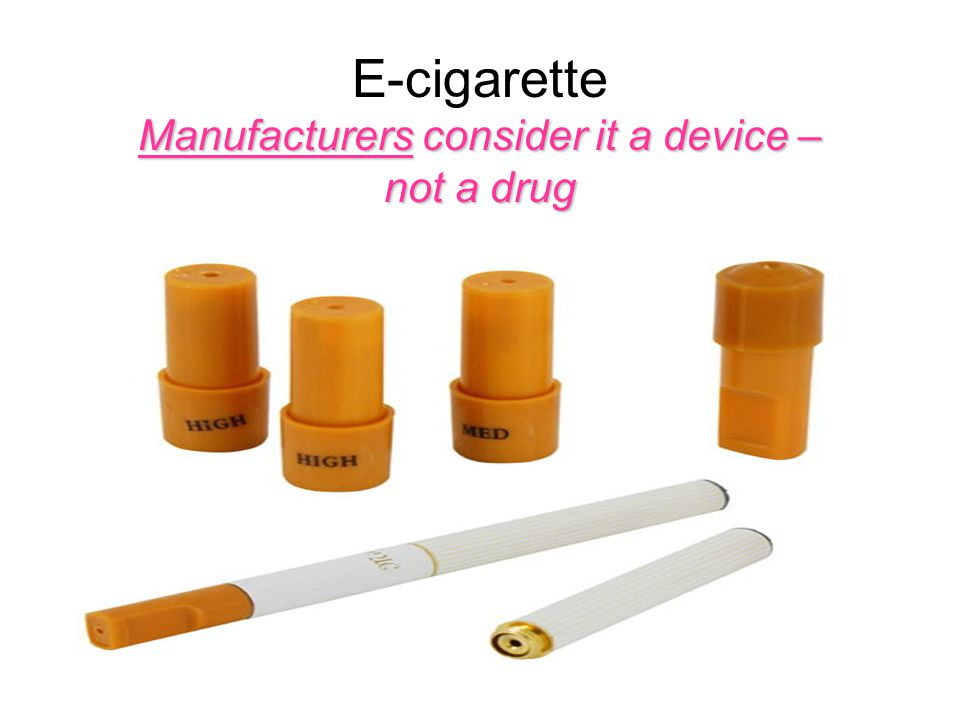 Manufacturers consider it a device – not a drug E-cigarette Manufacturers consider it a device – not a drug