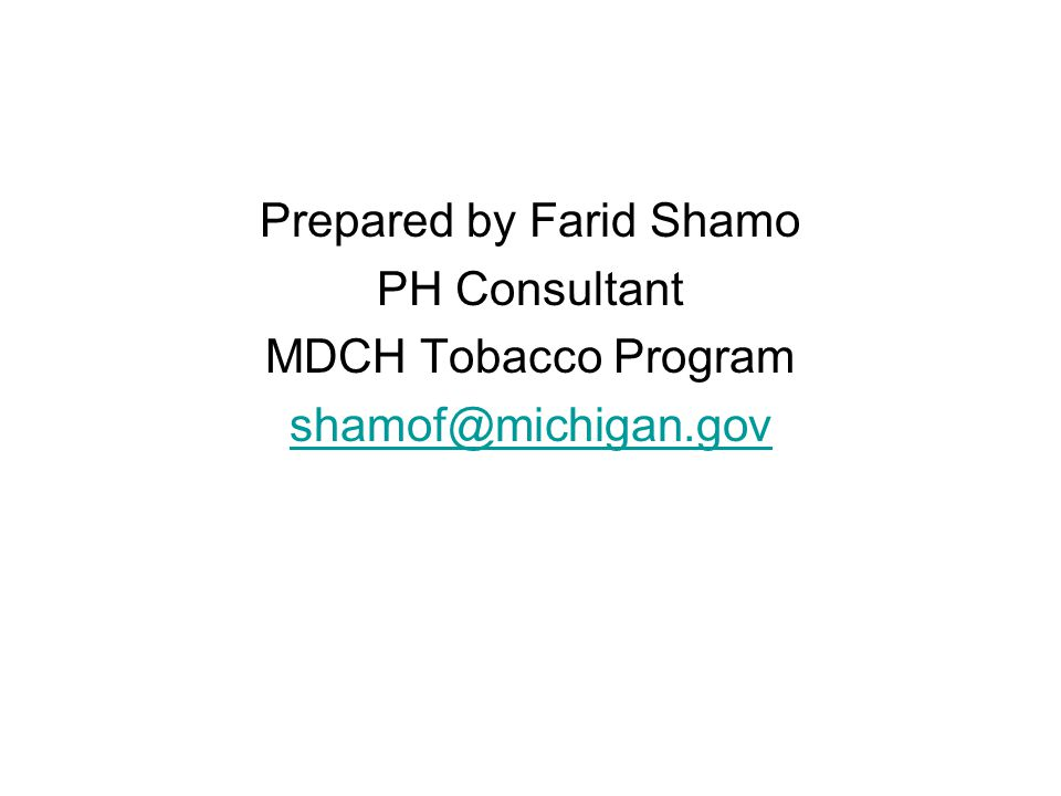 Prepared by Farid Shamo PH Consultant MDCH Tobacco Program shamof@michigan.gov