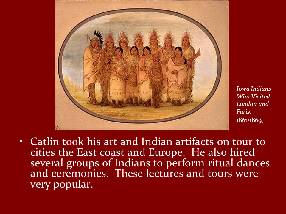 Catlin took his art and Indian artifacts on tour to cities the East coast and Europe.