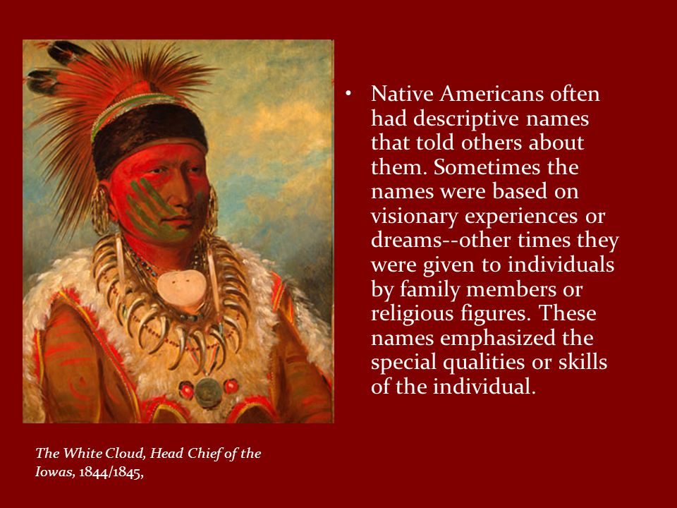 Native Americans often had descriptive names that told others about them.