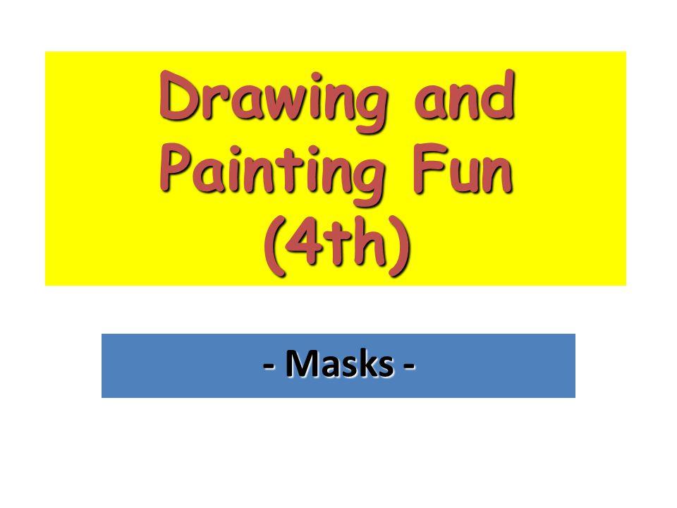 Drawing and Painting Fun (4th) - Masks -