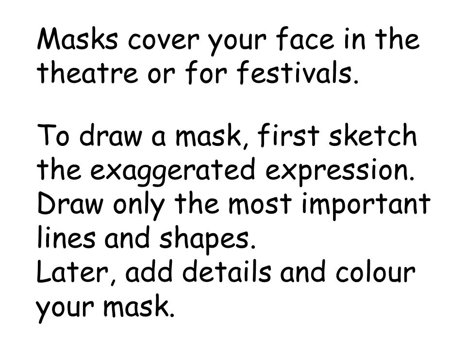 OPEN YOUR BOOK. PAGE TWELVE. COLOUR AND DECORATE YOUR MASKS.