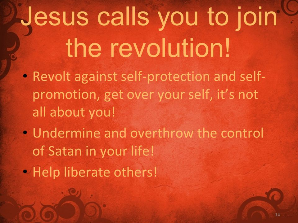 14 Jesus calls you to join the revolution.