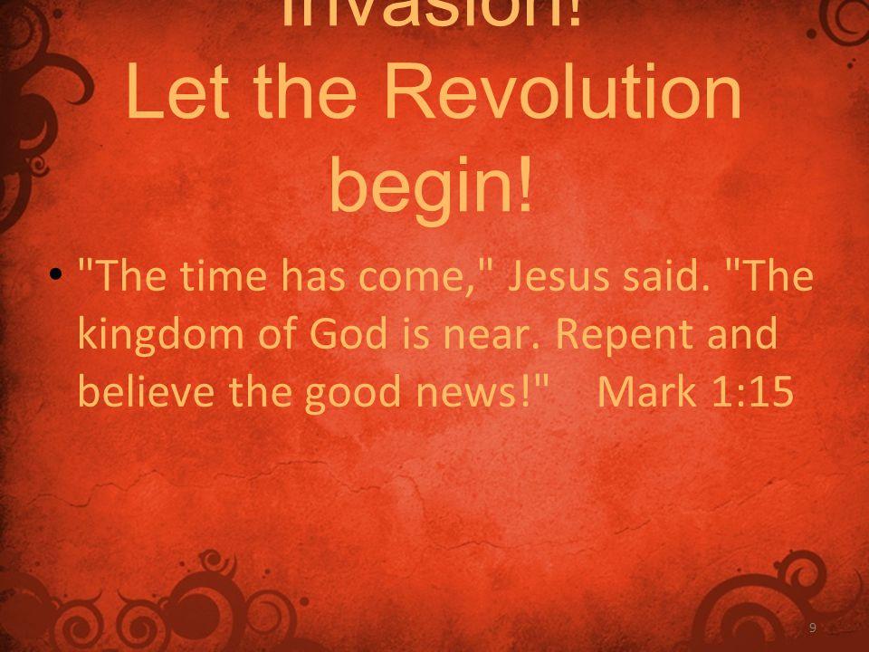 9 Invasion! Let the Revolution begin!