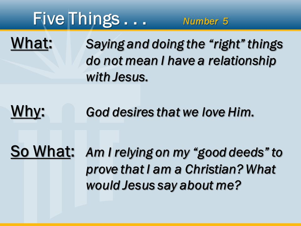 What: Saying and doing the right things do not mean I have a relationship with Jesus.