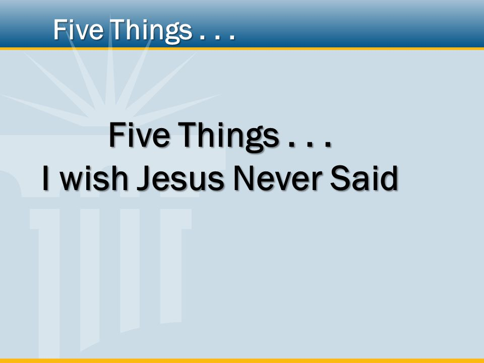 Five Things... I wish Jesus Never Said Five Things...