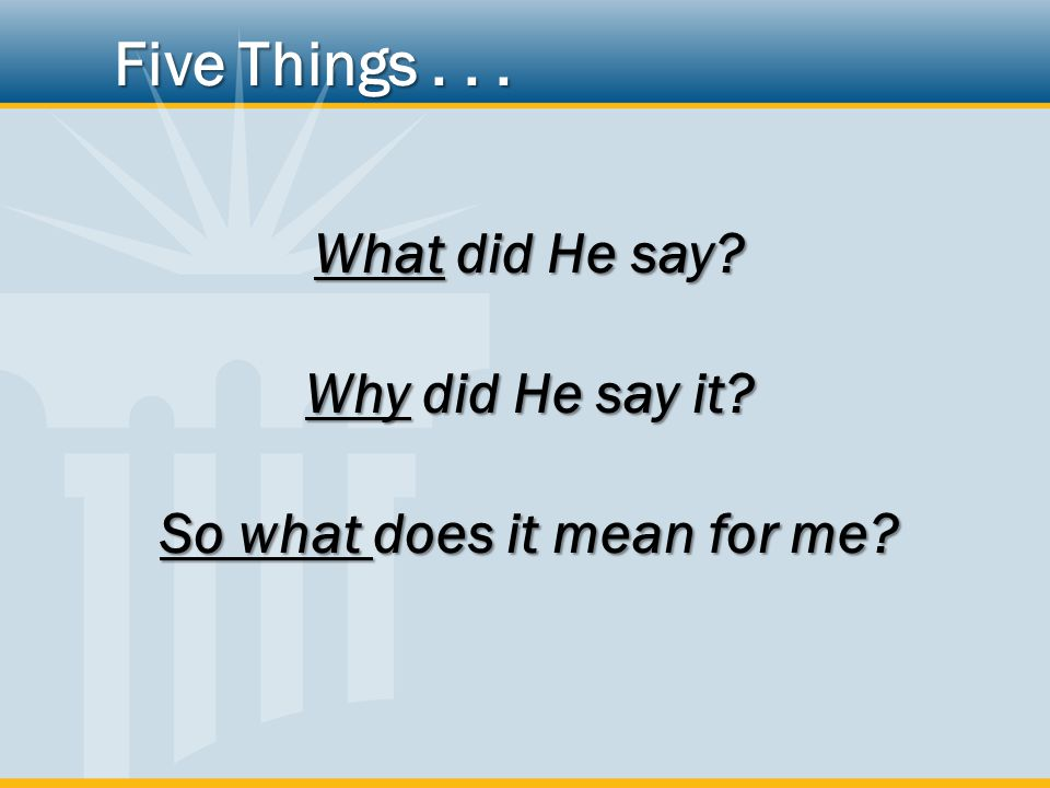 What did He say? Why did He say it? So what does it mean for me? Five Things...