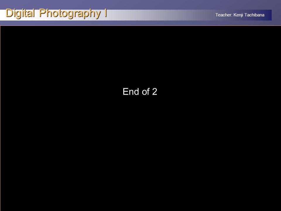 Teacher: Kenji Tachibana Digital Photography I x End of 2