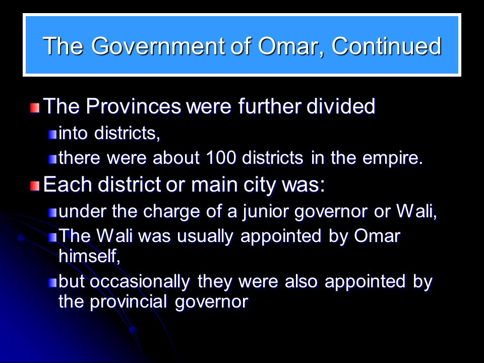 The Government of Omar The government of Omar was more or less a unitary government, Where the sovereign political authority was the Khalifa.