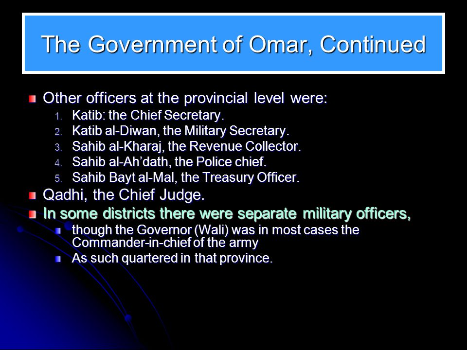 The Government of Omar, Continued The Provinces were further divided into districts, there were about 100 districts in the empire.