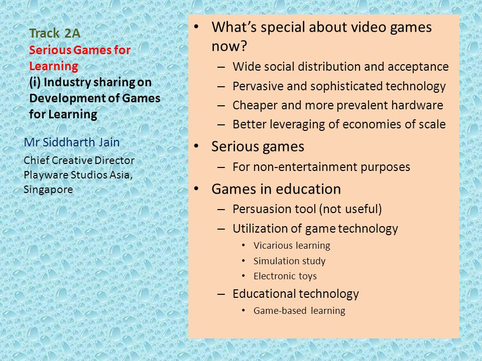 Track 2A Serious Games for Learning (i) Industry sharing on Development of Games for Learning What's special about video games now? – Wide social dist