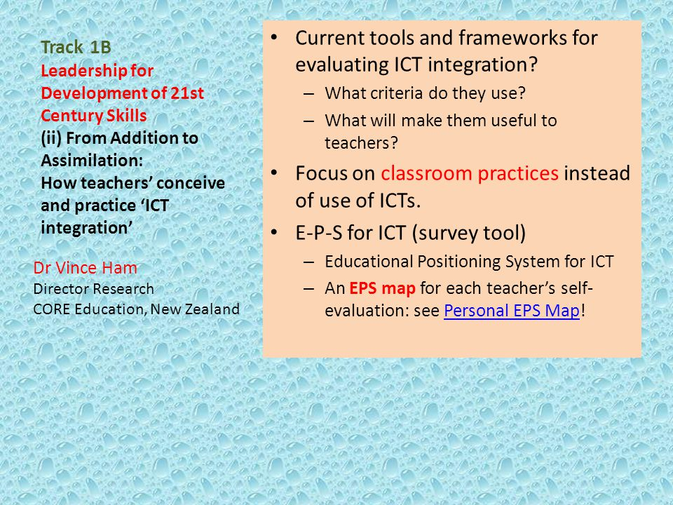 Track 1B Leadership for Development of 21st Century Skills (ii) From Addition to Assimilation: How teachers' conceive and practice 'ICT integration' C