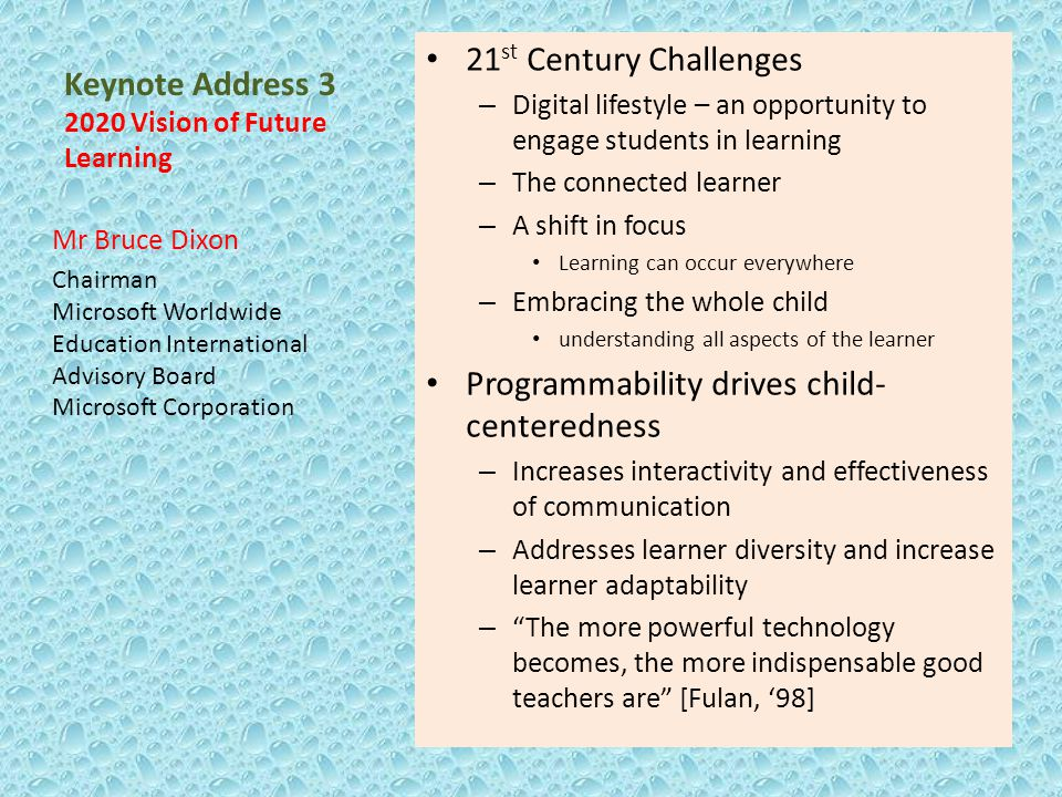 Keynote Address 3 2020 Vision of Future Learning 21 st Century Challenges – Digital lifestyle – an opportunity to engage students in learning – The co