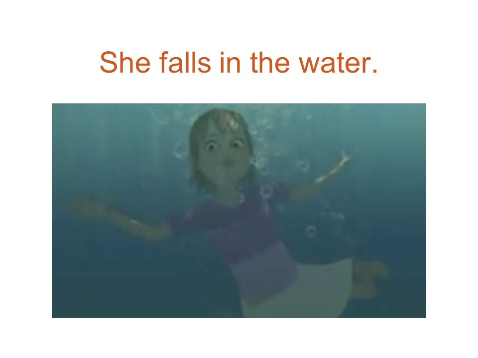 She falls in the water.