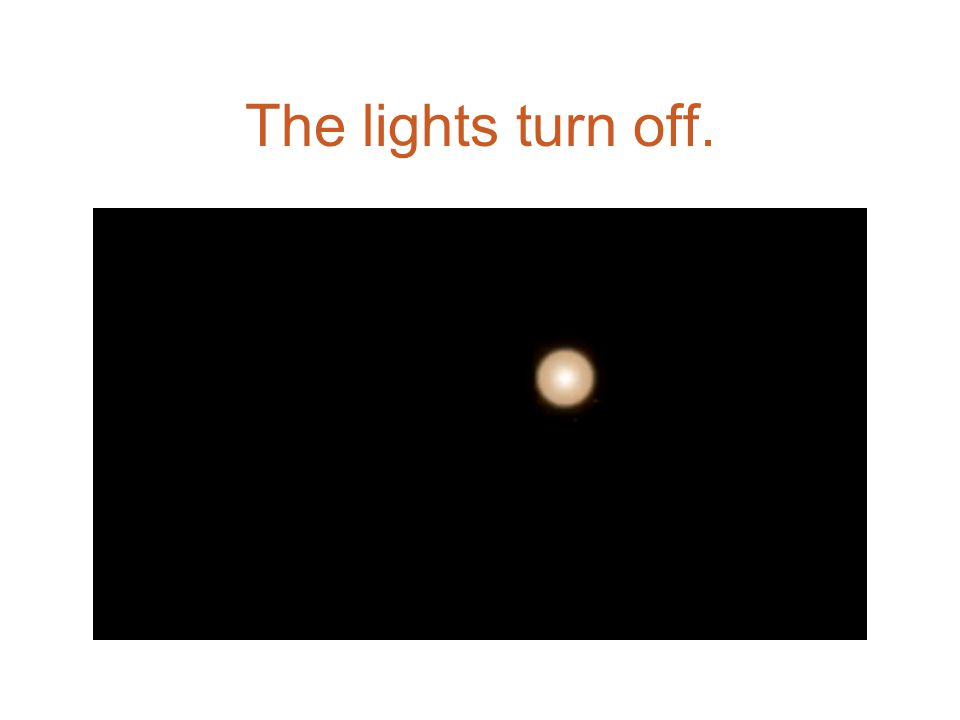 The lights turn off.