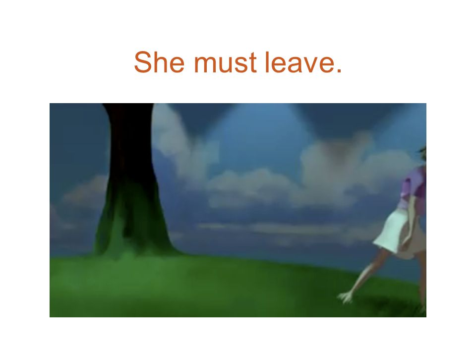 She must leave.