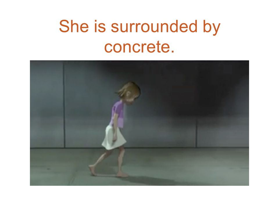 She is surrounded by concrete.