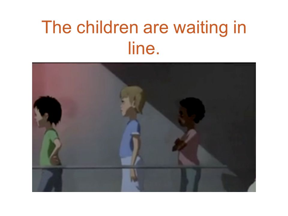 The children are waiting in line.