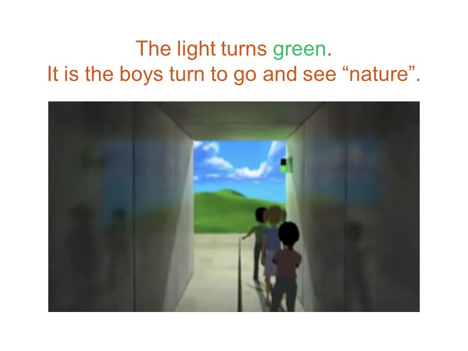 """The light turns green. It is the boys turn to go and see """"nature""""."""