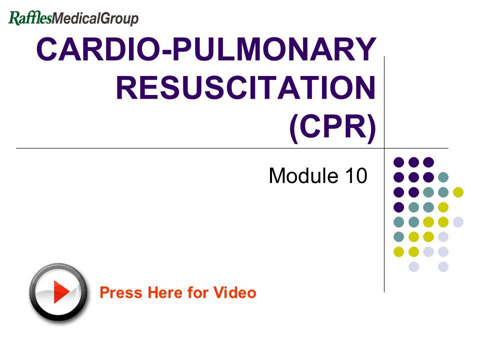 CARDIO-PULMONARY RESUSCITATION (CPR) Module 10 Press Here for Video