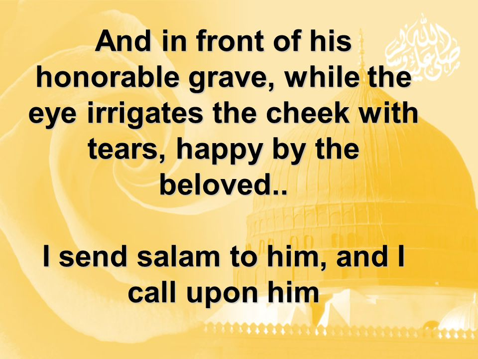 And in front of his honorable grave, while the eye irrigates the cheek with tears, happy by the beloved..