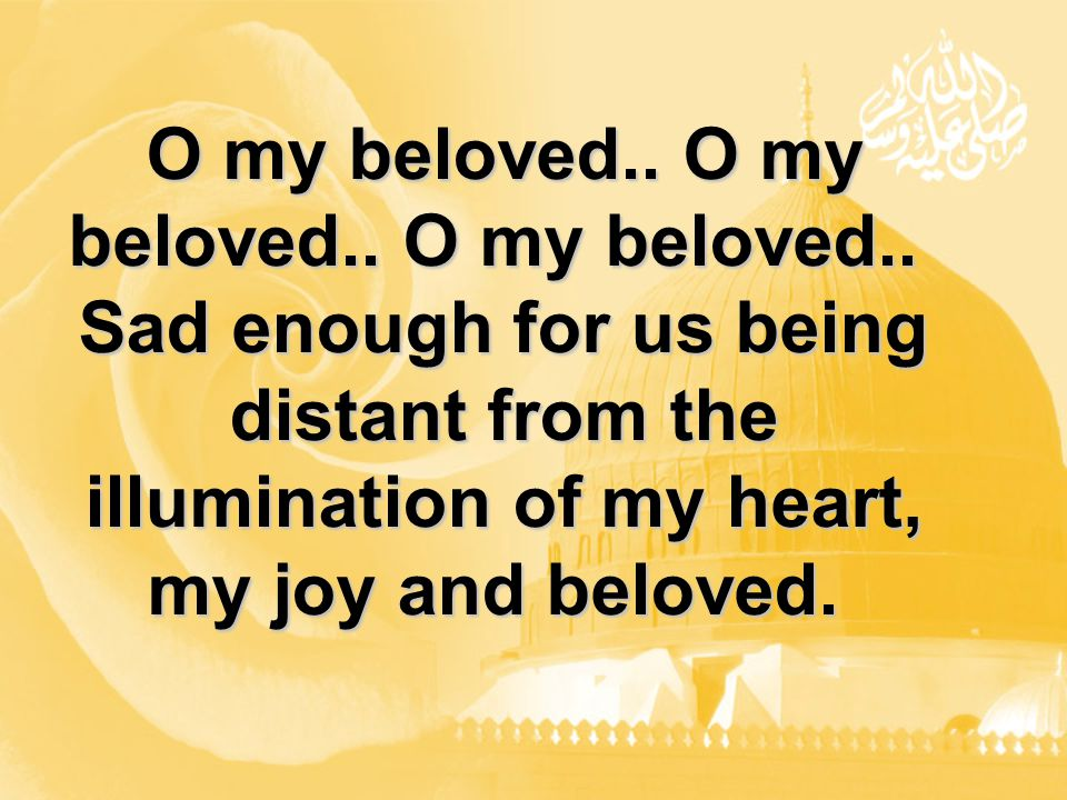 O my beloved.. O my beloved.. O my beloved..