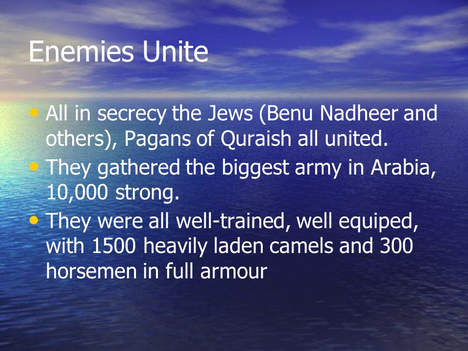 Enemies Unite All in secrecy the Jews (Benu Nadheer and others), Pagans of Quraish all united.