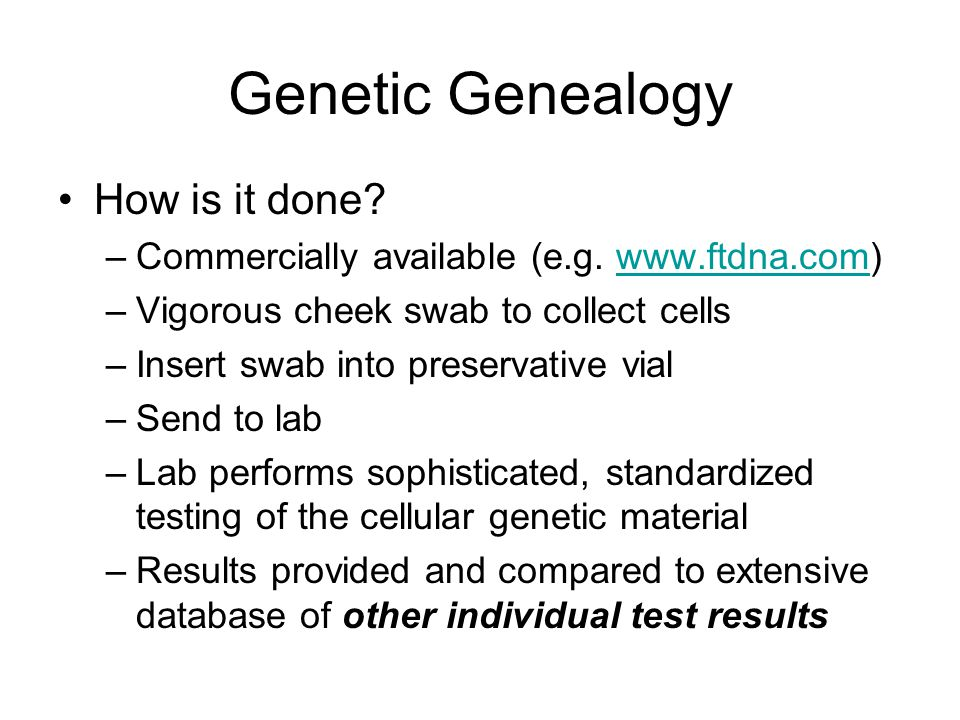 Genetic Genealogy How is it done. –Commercially available (e.g.