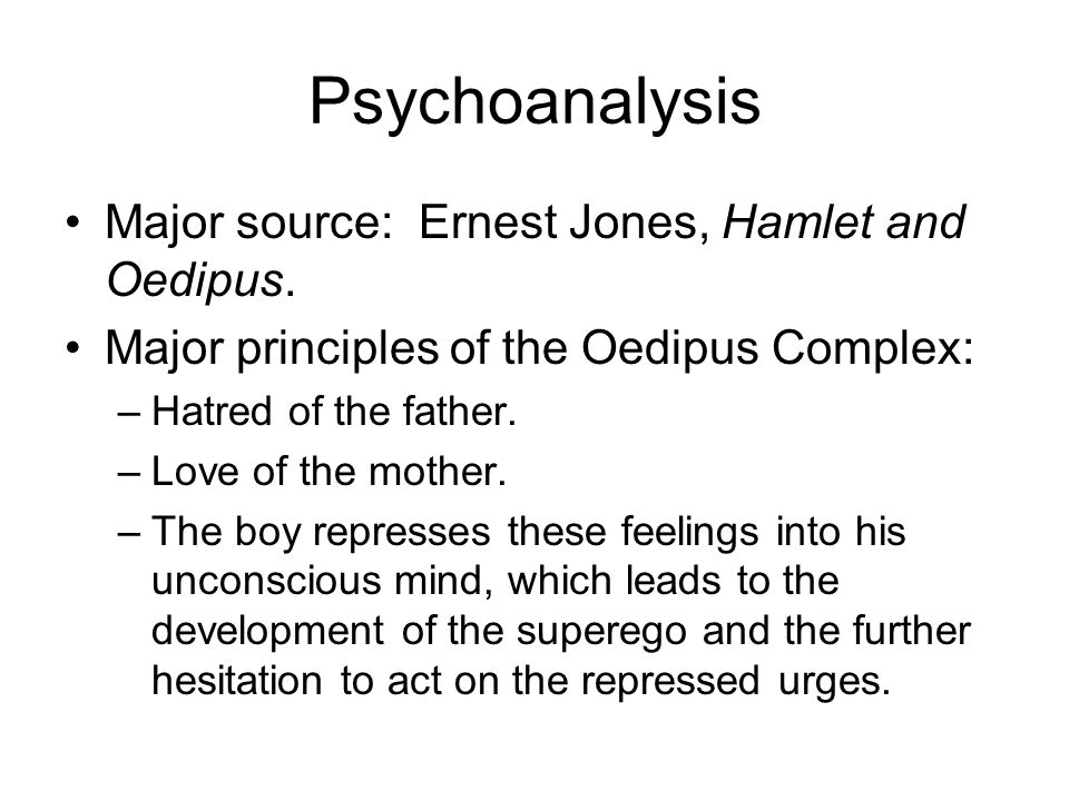 Psychoanalysis Major source: Ernest Jones, Hamlet and Oedipus.