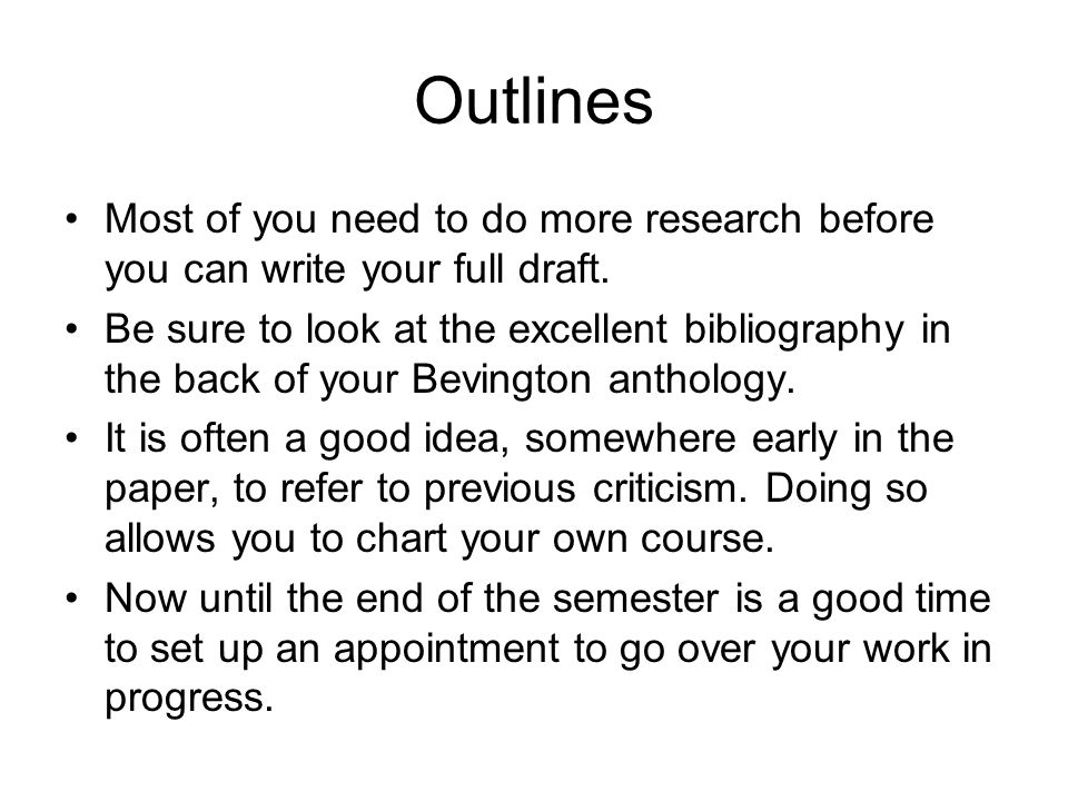 Outlines Most of you need to do more research before you can write your full draft.