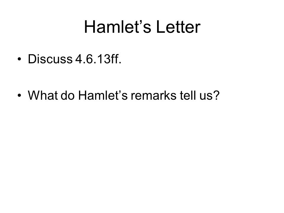 Hamlet's Letter Discuss 4.6.13ff. What do Hamlet's remarks tell us