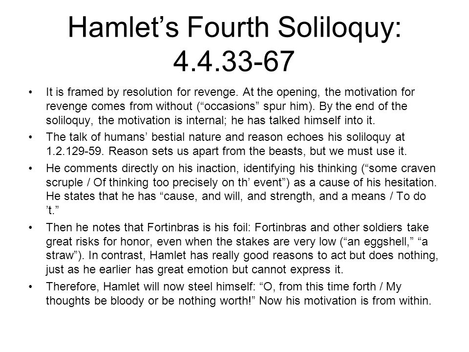 Hamlet's Fourth Soliloquy: 4.4.33-67 It is framed by resolution for revenge.