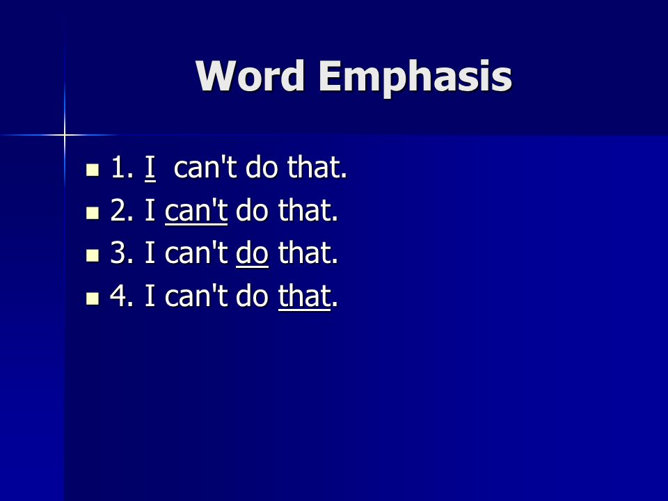 Word Emphasis 1. I can t do that. 1. I can t do that.